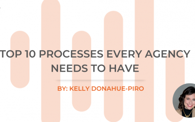Top 10 Processes Every Agency Needs to Have